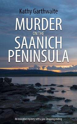 Murder on the Saanich Peninsula by Kathy Garthwaite